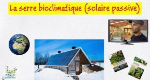 La serre bioclimatique ou serre solaire passive